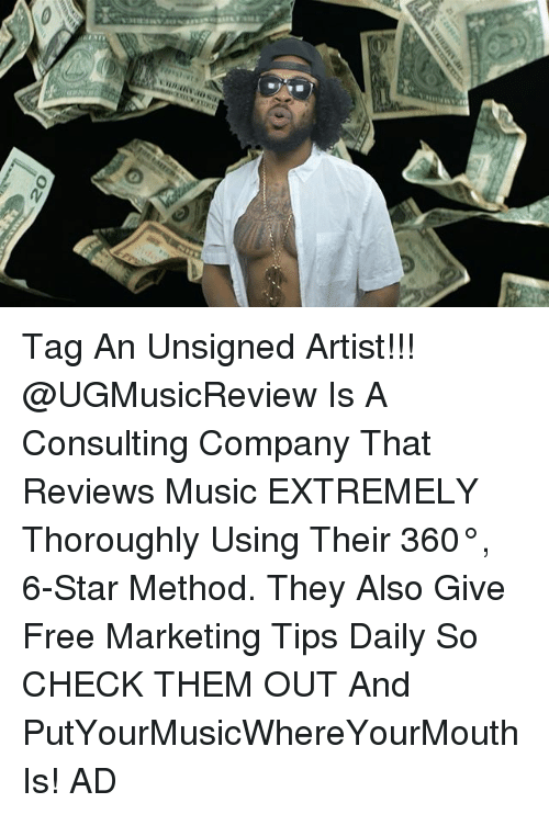 Memes, Music, and Free: Tag An Unsigned Artist!!! @UGMusicReview Is A Consulting Company That Reviews Music EXTREMELY Thoroughly Using Their 360°, 6-Star Method. They Also Give Free Marketing Tips Daily So CHECK THEM OUT And PutYourMusicWhereYourMouthIs! AD