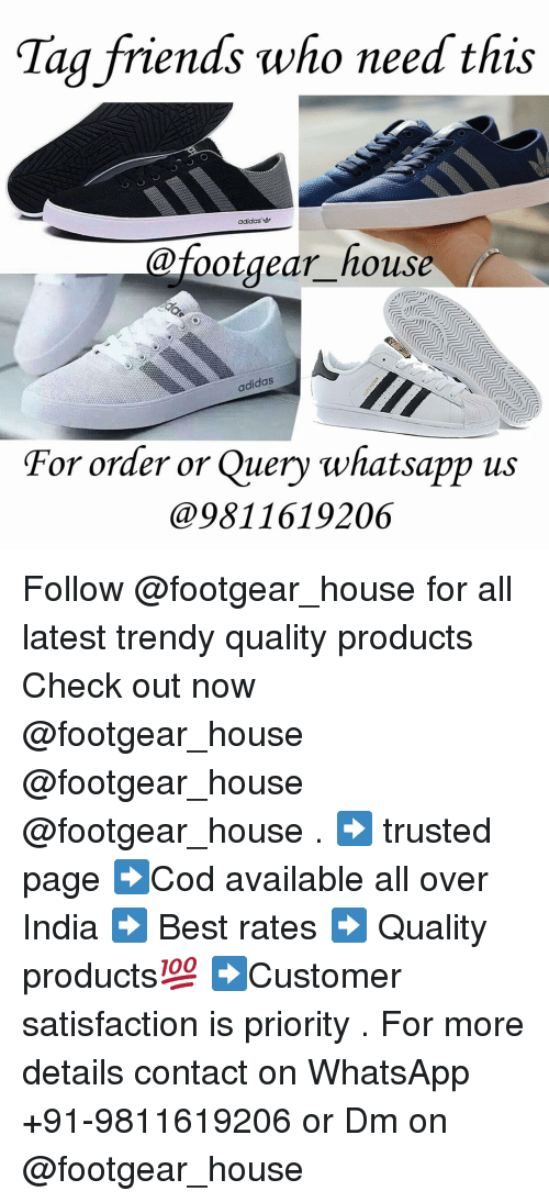Dekh Bhai, International, and Satisfaction: Tag friends who need this  adidas  @footgear house  adidas  For order or Query app us  @9811619206 Follow @footgear_house for all latest trendy quality products Check out now @footgear_house @footgear_house @footgear_house . ➡ trusted page ➡Cod available all over India ➡ Best rates ➡ Quality products💯 ➡Customer satisfaction is priority . For more details contact on WhatsApp +91-9811619206 or Dm on @footgear_house