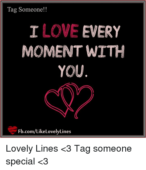 Tag Someone I Love Every Moment With You Fbcomlike Lovelylines