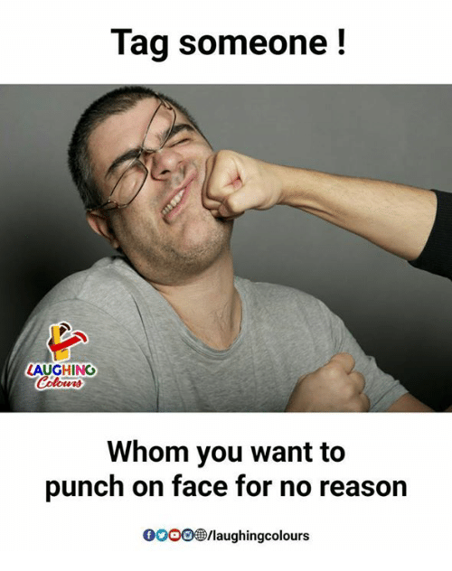 Tag Someone, Reason, and Indianpeoplefacebook: Tag someone!  LAUGHING  Colour  Whom you want to  punch on face for no reason  00參/laughingcolours