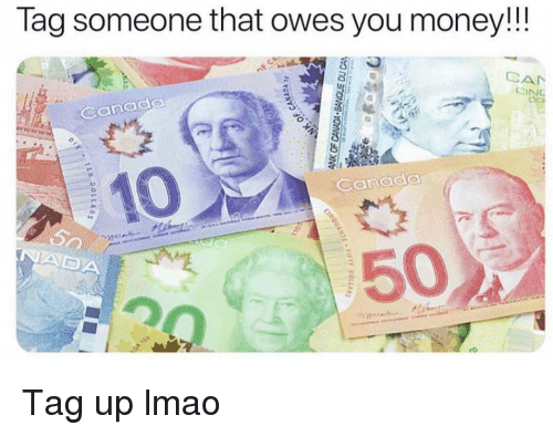 Funny, Lmao, and Money: Tag someone that owes you money!!!  CA  Canada  Canads Tag up lmao