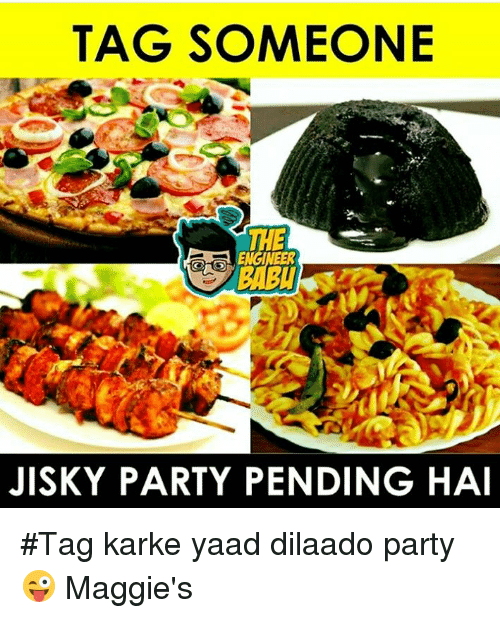 Memes, Party, and Tag Someone: TAG SOMEONE  THE  JISKY PARTY PENDING HAI #Tag karke yaad dilaado party 😜 Maggie's