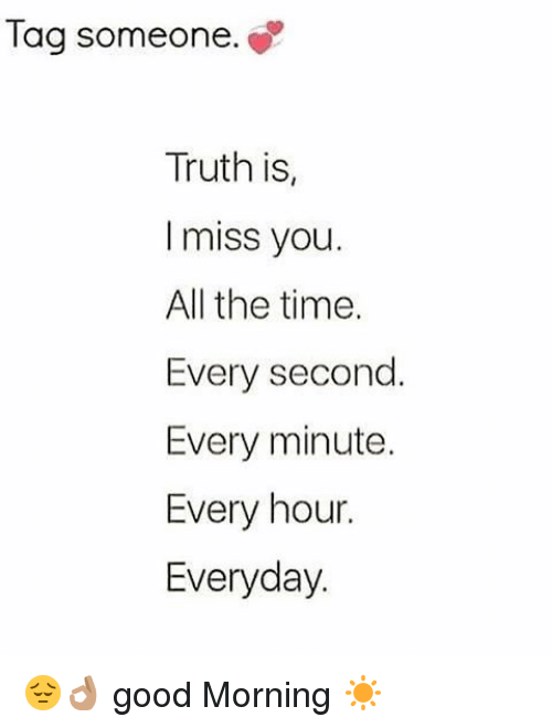 Tag Someone Truth Is I Miss You All The Time Every Second Every