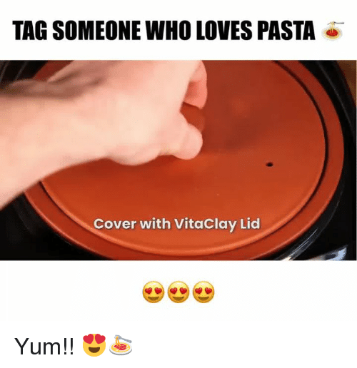 Memes, Tag Someone, and 🤖: TAG SOMEONE WHO LOVES PASTA  Cover with VitaClay Lid Yum!! 😍🍝