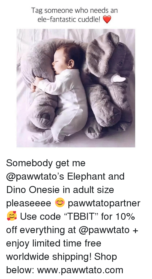 "Memes, Elephant, and Free: Tag someone who needs an  ele-fantastic cuddle! Somebody get me @pawwtato's Elephant and Dino Onesie in adult size pleaseeee 😊 pawwtatopartner 🥰 Use code ""TBBIT"" for 10% off everything at @pawwtato + enjoy limited time free worldwide shipping! Shop below: www.pawwtato.com"
