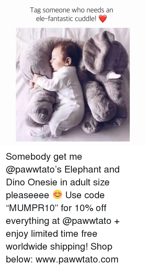 "Memes, Elephant, and Free: Tag someone who needs an  ele-fantastic cuddle! Somebody get me @pawwtato's Elephant and Dino Onesie in adult size pleaseeee 😊 Use code ""MUMPR10"" for 10% off everything at @pawwtato + enjoy limited time free worldwide shipping! Shop below: www.pawwtato.com"