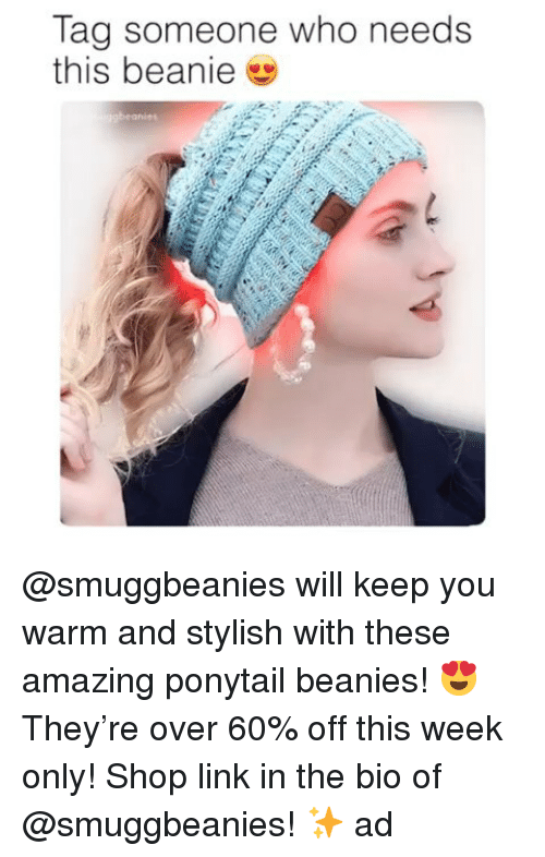 Memes, Link, and Tag Someone: Tag someone who needs  this beanie @smuggbeanies will keep you warm and stylish with these amazing ponytail beanies! 😍 They're over 60% off this week only! Shop link in the bio of @smuggbeanies! ✨ ad