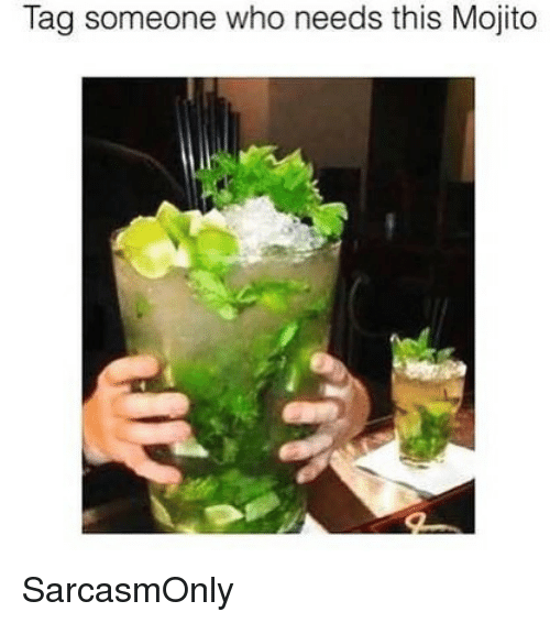 Funny, Memes, and Tag Someone: Tag someone who needs this Mojito SarcasmOnly