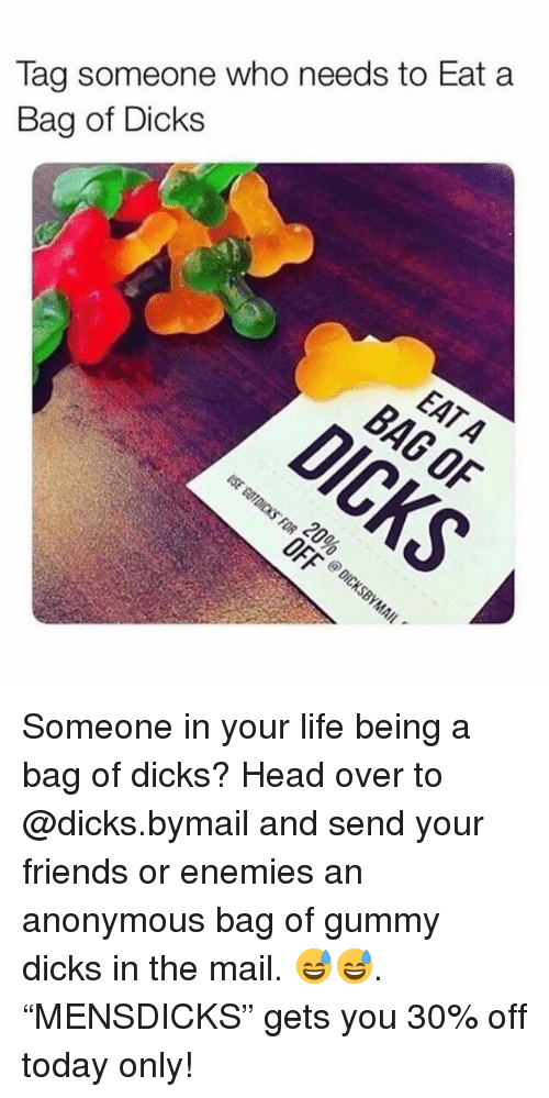 "Dicks, Friends, and Head: Tag someone who needs to Eat a  Bag of Dicks Someone in your life being a bag of dicks? Head over to @dicks.bymail and send your friends or enemies an anonymous bag of gummy dicks in the mail. 😅😅. ""MENSDICKS"" gets you 30% off today only!"