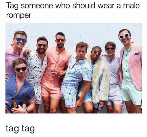 Memes, Tag Someone, and 🤖: Tag someone who should wear a male  romper tag tag