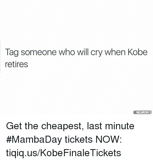 Nba, Last, and Tagging: Tag someone who will cry when Kobe  retires  ONBAMENMES Get the cheapest, last minute #MambaDay tickets NOW: tiqiq.us/KobeFinaleTickets