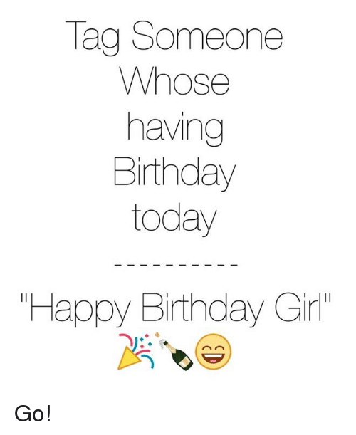 who has a birthday today Tag Someone Whose Having Birthday Today Happy Birthday Girl Go  who has a birthday today