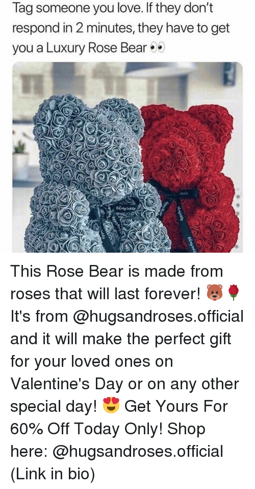 Love, Valentine's Day, and Bear: Tag someone you love. If they don't  respond in 2 minutes, they have to get  you a Luxury Rose Bear* This Rose Bear is made from roses that will last forever! 🐻🌹 It's from @hugsandroses.official and it will make the perfect gift for your loved ones on Valentine's Day or on any other special day! 😍 Get Yours For 60% Off Today Only! Shop here: @hugsandroses.official (Link in bio)
