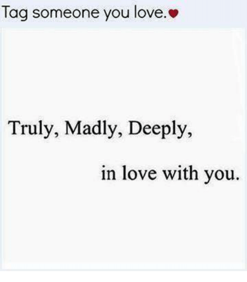 tag someone you love truly madly deeply in love with 29163674 tag someone you love truly madly deeply in love with you love
