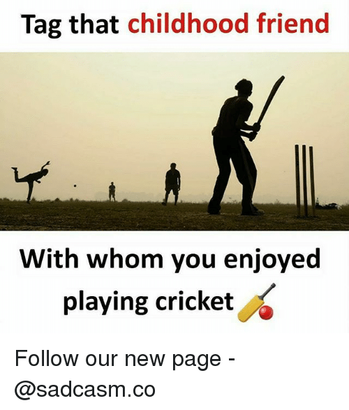 Memes, Cricket, and 🤖: Tag that childhood friend  With whom you enjoyed  playing cricket Follow our new page - @sadcasm.co