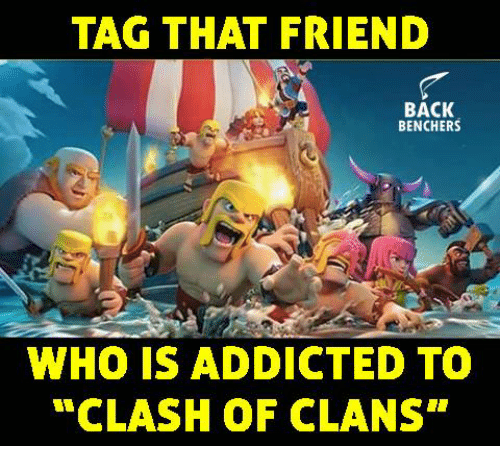 "Memes, Clash of Clans, and Addicted: TAG THAT FRIEND  BACK  BENCHERS  WHO IS ADDICTED TO  ""CLASH OF CLANS"""
