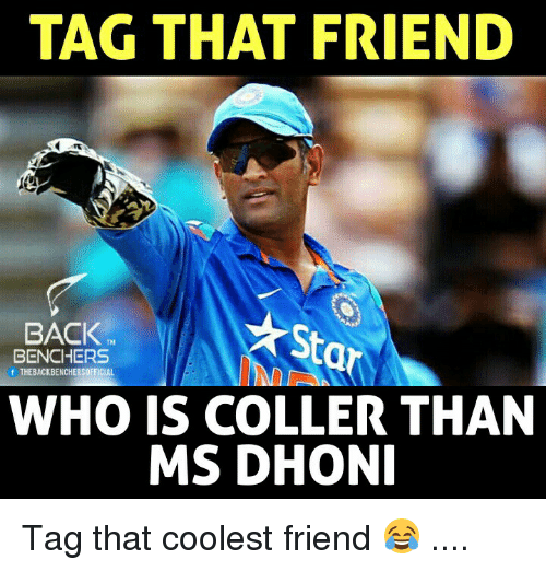 Memes, Back, and 🤖: TAG THAT FRIEND  BACK  St  BENCHERS  0  f THEBACKBENCHERSOFFICIAL  WHO IS COLLER THAN  MS DHONI Tag that coolest friend 😂 ....