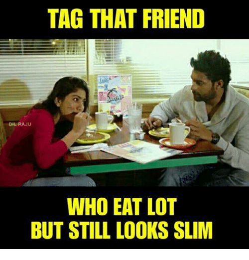 Memes, 🤖, and Who: TAG THAT FRIEND  DIL RAJU  WHO EAT LOT  BUT STILL LOOKS SLIM