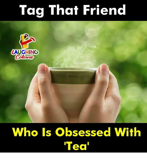 Indianpeoplefacebook, Tea, and Who: Tag That Friend  LAUGHING  Who Is Obsessed With  Tea