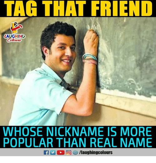 Indianpeoplefacebook, Friend, and Name: TAG THAT FRIEND  LAUGHING  WHOSE NICKNAME IS MORE  POPULAR THAN REAL NAME