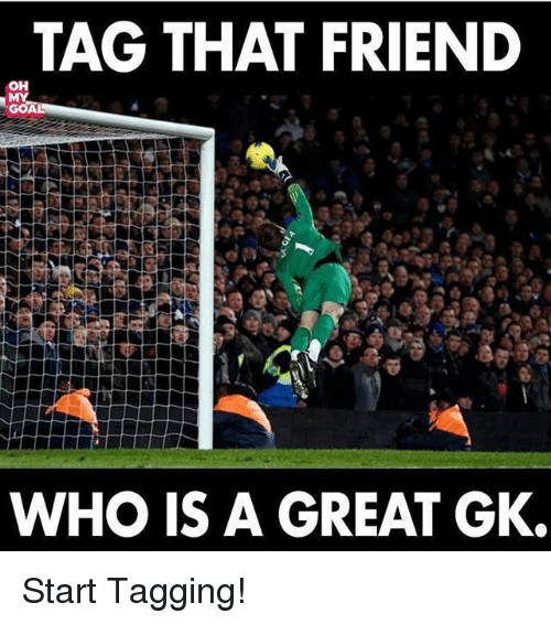 Memes, 🤖, and Who: TAG THAT FRIEND  OH  WHO IS A GREAT GK. Start Tagging!