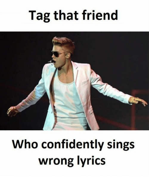 Tag That Friend Who Confidently Sings Wrong Lyrics