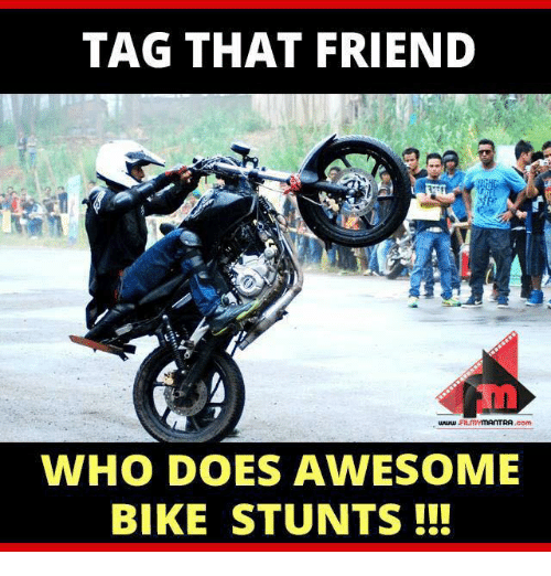 TAG THAT FRIEND WHO DOES AWESOME BIKE STUNTS!