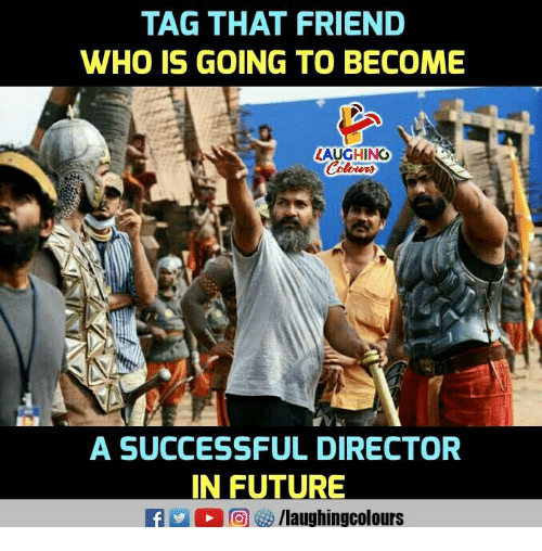 Future, Indianpeoplefacebook, and Who: TAG THAT FRIEND  WHO IS GOING TO BECOME  0  LAUGHING  A SUCCESSFUL DIRECTOR  IN FUTURE  /laughingcolours