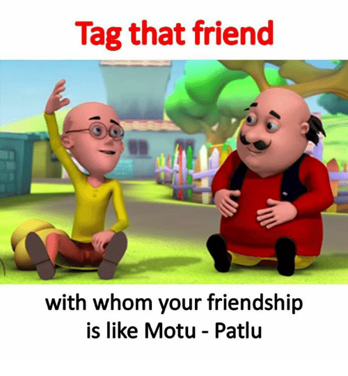Tag That Friend With Whom Your Friendship Is Like Motu Patlu Meme