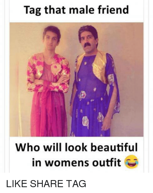 Tag That Male Friend Who Will Look Beautiful in Womens