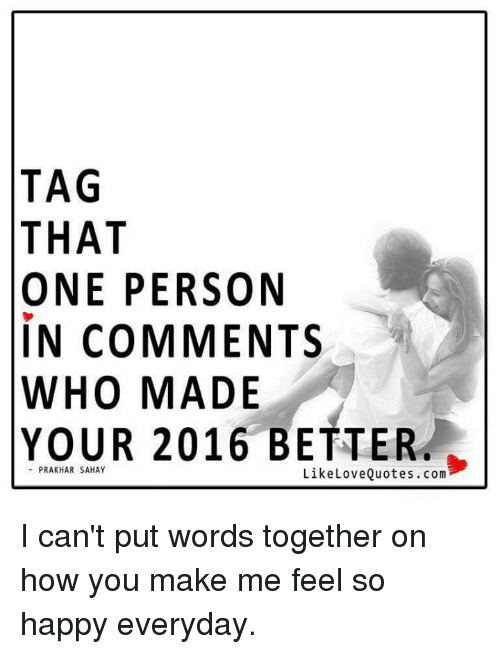 tag that one person in comments who made your better like