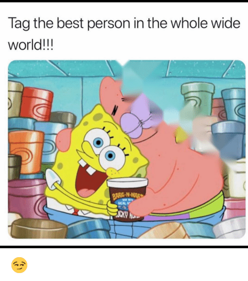 Funny, Best, and World: Tag the best person in the whole wide  world!!!  ARG-N-MAD 😏