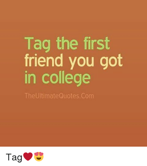 Tag the First Friend You Got in College the Ultimate Quotes