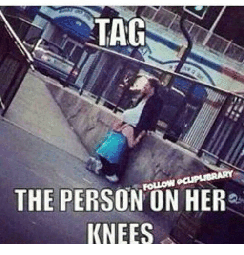 tag the person on her knees 20534344 tag the person on her knees meme on me me