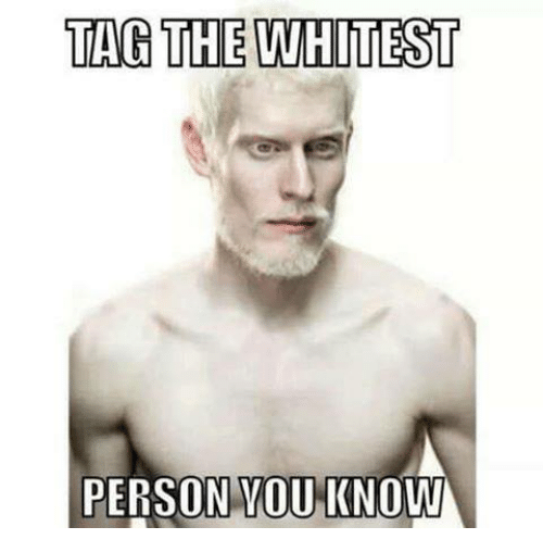 tag the whitest person you know meme on me me