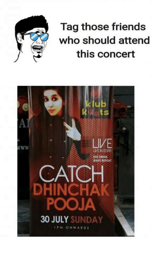 Friends, Memes, and Live: Tag those friends  who should attend  this concert  lub  LIVE  LVEN EDRR  RANE REPEAT  CATCH  DHINCHAK  POOJA  30 JULY SUNDAY  PM ONWARDS