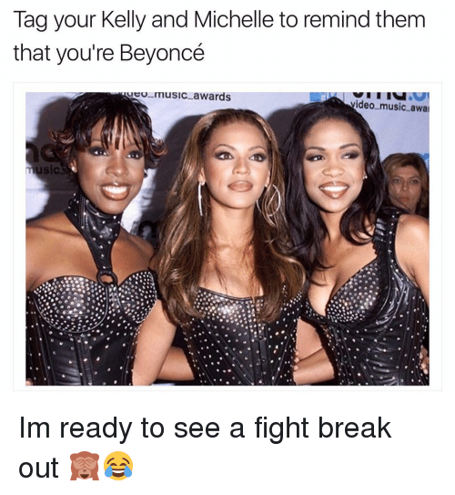 Girl, Ideo, and Michelle: Tag your Kelly and Michelle to remind them  that you're Beyoncé  music awards  ideo music awal  usic  or Im ready to see a fight break out 🙈😂