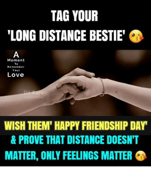 """Love, Memes, and Happy: TAG YOUR  LONG DISTANCE BESTIE""""  Moment  To  Remember  Your  Love  WISH THEM' HAPPY FRIENDSHIP DAY  & PROVE THAT DISTANCE DOESN'T  MATTER, ONLY FEELINGS MATTER"""