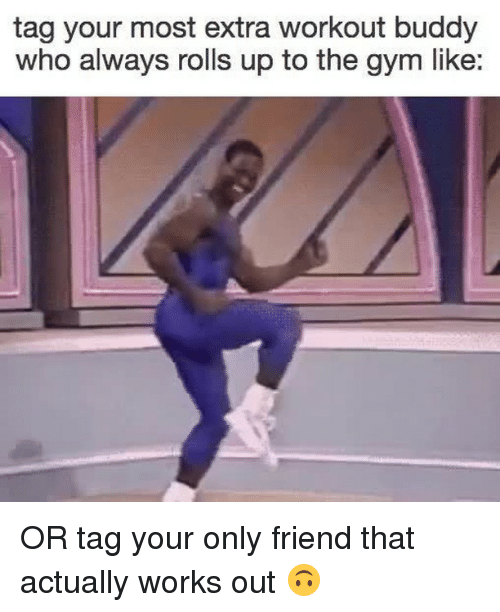 Gym, Relatable, and Who: tag your most extra workout buddy  who always rolls up to the gym like: OR tag your only friend that actually works out 🙃