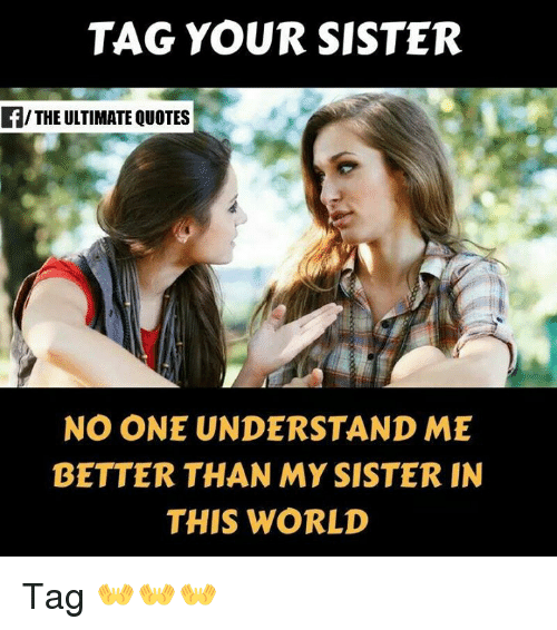 Tag Your Sister Fthe Ultimate Quotes No One Understand Me Better