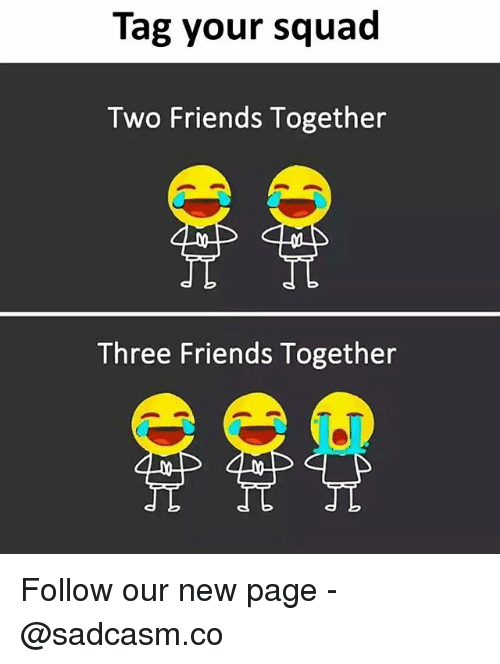 Friends, Memes, and Squad: Tag your squad  Two Friends Together  Three Friends Together Follow our new page - @sadcasm.co