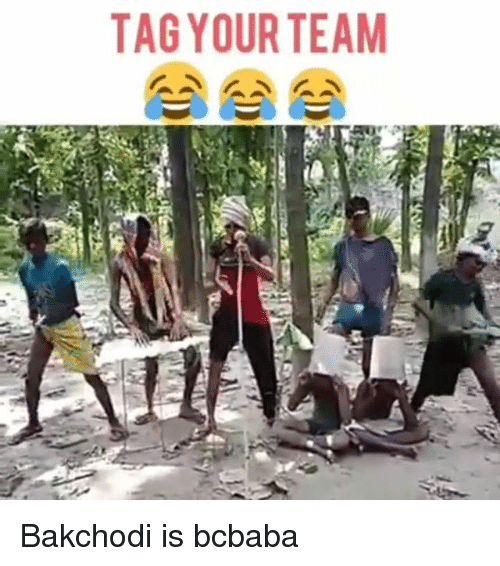 Memes, Tagged, and 🤖: TAG YOUR TEAM Bakchodi is bcbaba