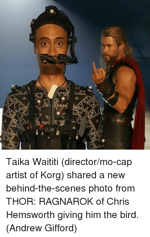 Chris Hemsworth, Memes, and Thor: Taika Waititi (director/mo-cap artist of Korg) shared a new behind-the-scenes photo from THOR: RAGNAROK of Chris Hemsworth giving him the bird.  (Andrew Gifford)