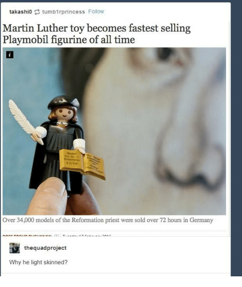 Martin, Germany, and Martin Luther: takashio tumb1rprincess Follow  Martin Luther toy becomes fastest selling  Playmobil figurine of all time  Over 34,000 models of the Reformation priest were sold over 72 hours in Germany  the quadproject  Why he light skinned?