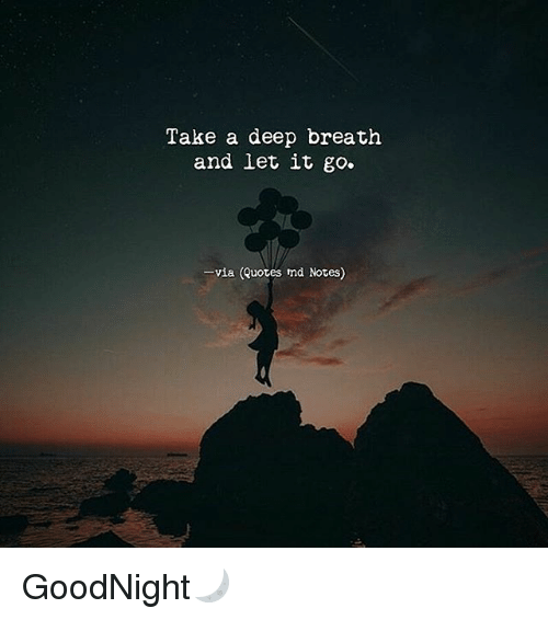 Take A Deep Breath And Let It Go Via Quotes Md Notes Goodnight