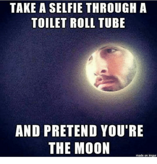 Memes, Selfie, and Moon: TAKE A SELFIE THROUGH A  TOILET ROLL TUBE  AND PRETEND YOU'RE  THE MOON  made on