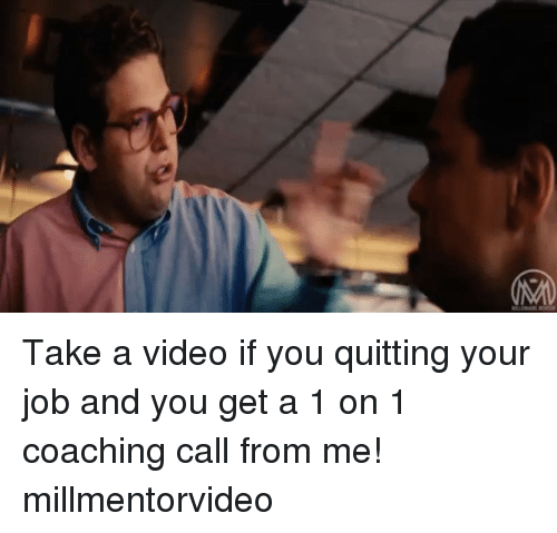 Memes, 🤖, and Quit Your Job: Take a video if you quitting your job and you get a 1 on 1 coaching call from me! millmentorvideo