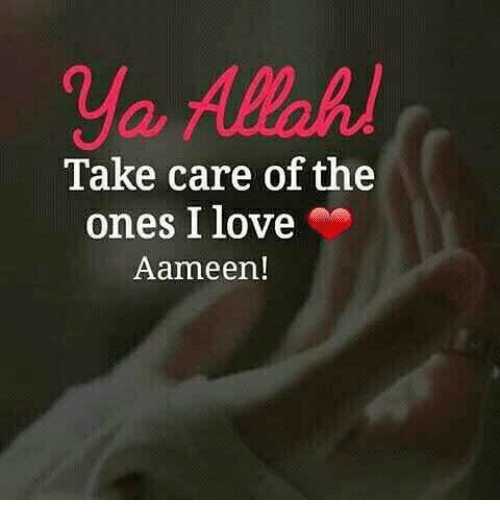 Take Care Of The Ones I Love Aameen Love Meme On Meme