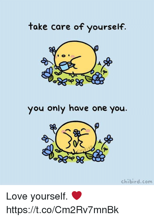 take-care-of-yourself-you-only-have-one-you-chibird-com-34139561.png