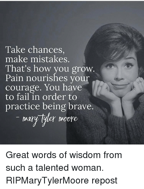 take chances make mistakes that s how you grow pain nourishes your